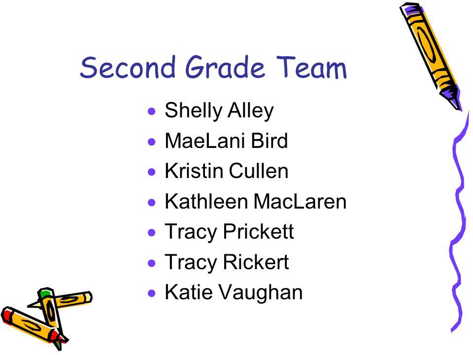 Second Grade Team  Shelly Alley  MaeLani Bird  Kristin Cullen  Kathleen MacLaren  Tracy Prickett  Tracy Rickert  Katie Vaughan