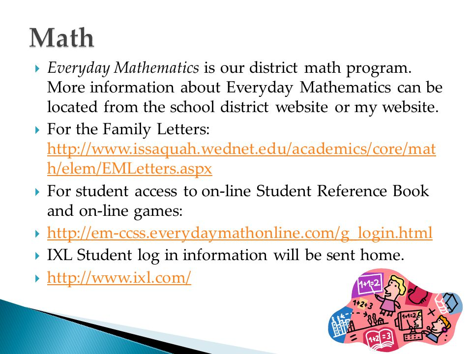  Everyday Mathematics is our district math program. More information about Everyday Mathematics can be located from the school district website or my