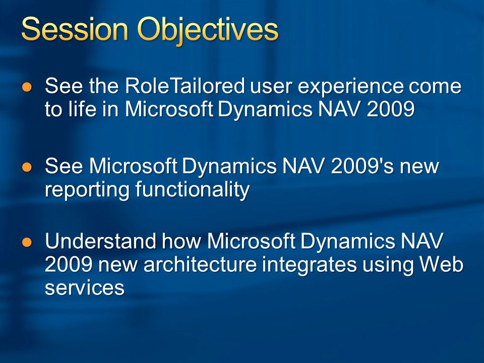 ●See the RoleTailored user experience come to life in Microsoft Dynamics NAV 2009 ●See Microsoft Dynamics NAV 2009 s new reporting functionality ●Understand how Microsoft Dynamics NAV 2009 new architecture integrates using Web services