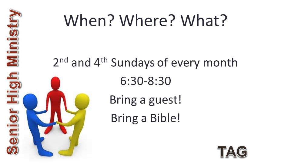 When? Where? What? 2 nd and 4 th Sundays of every month 6:30-8:30 Bring a guest! Bring a Bible!