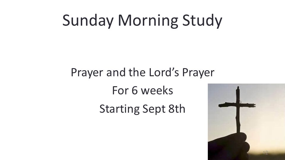 12 Prayer and the Lord's Prayer For 6 weeks Starting Sept 8th Sunday Morning Study
