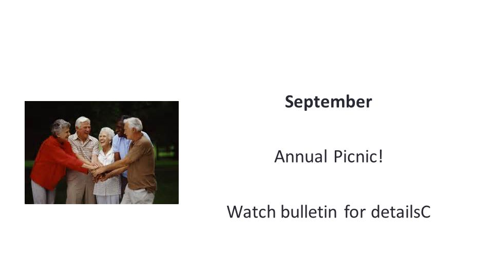 September Annual Picnic! Watch bulletin for detailsC
