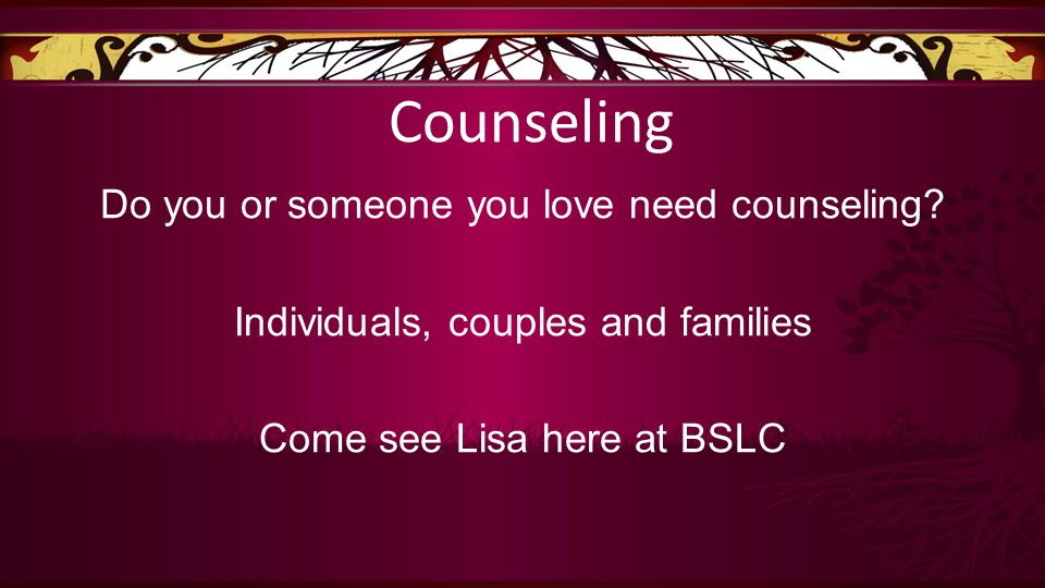 Do you or someone you love need counseling.