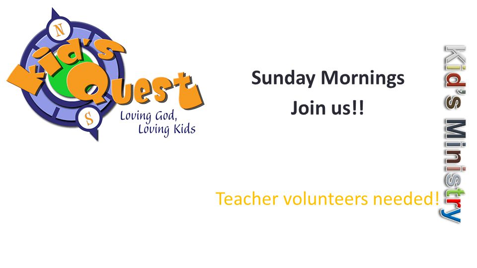 Sunday Mornings Join us!! Teacher volunteers needed!