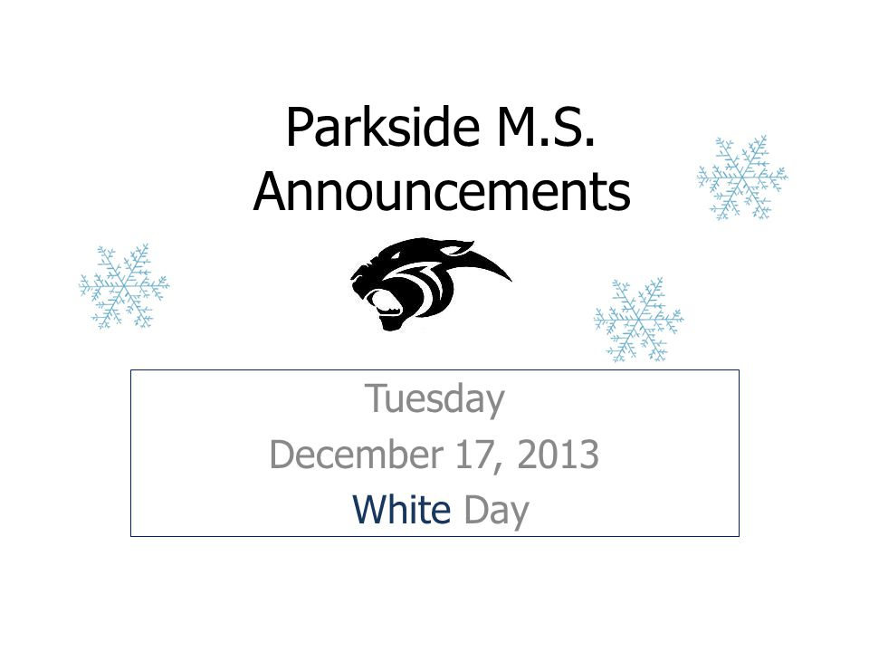 Parkside M.S. Announcements Tuesday December 17, 2013 White Day