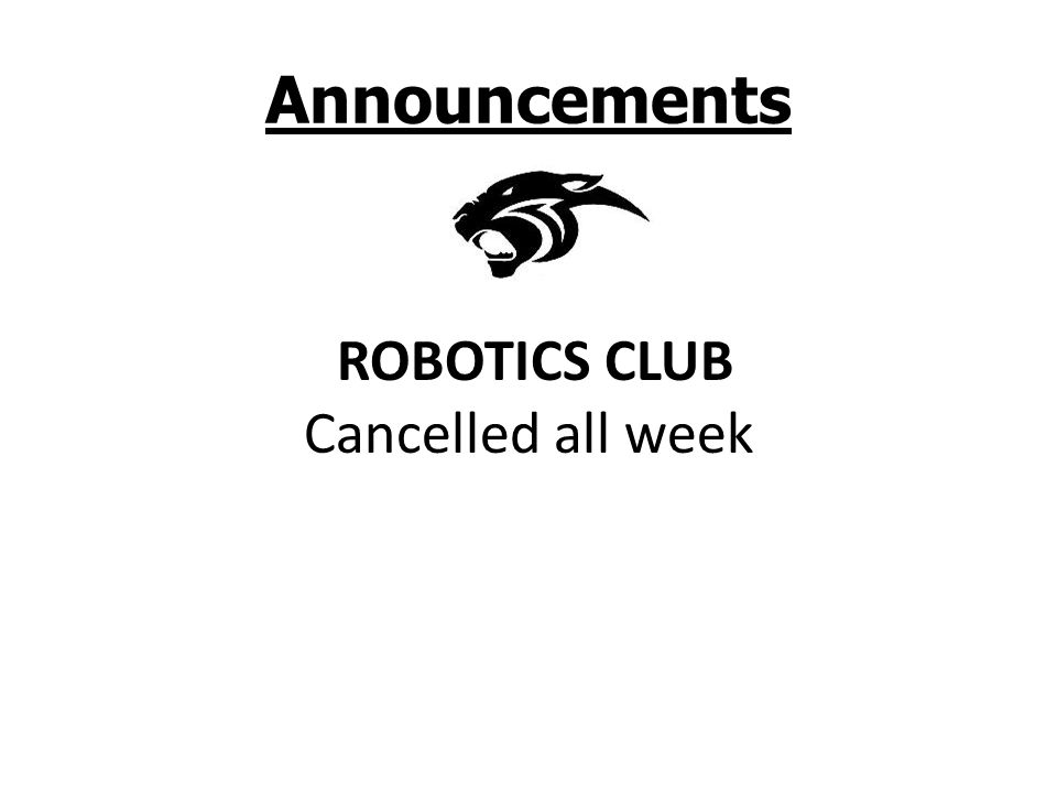 Announcements ROBOTICS CLUB Cancelled all week