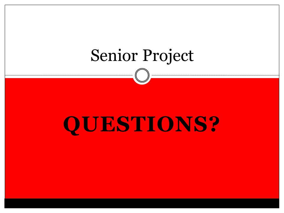 QUESTIONS? Senior Project