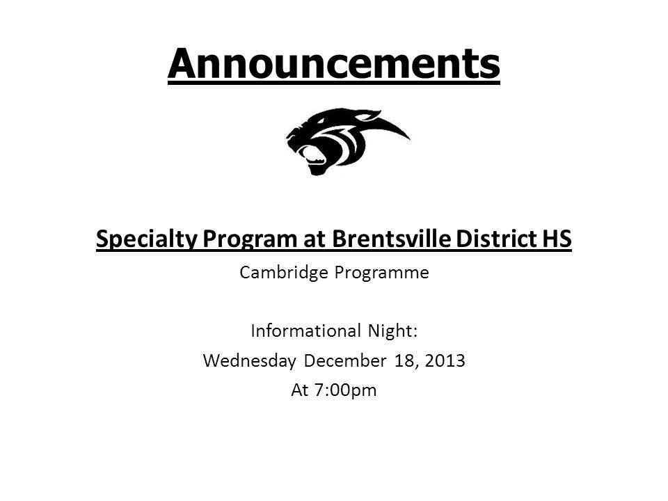 Announcements Specialty Program at Brentsville District HS Cambridge Programme Informational Night: Wednesday December 18, 2013 At 7:00pm