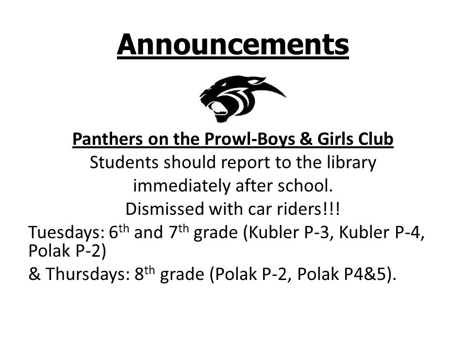 Announcements Panthers on the Prowl-Boys & Girls Club Students should report to the library immediately after school. Dismissed with car riders!!! Tue