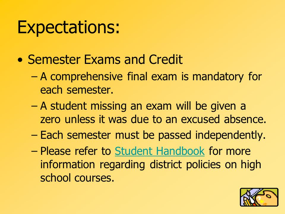 Expectations: Semester Exams and Credit –A comprehensive final exam is mandatory for each semester.