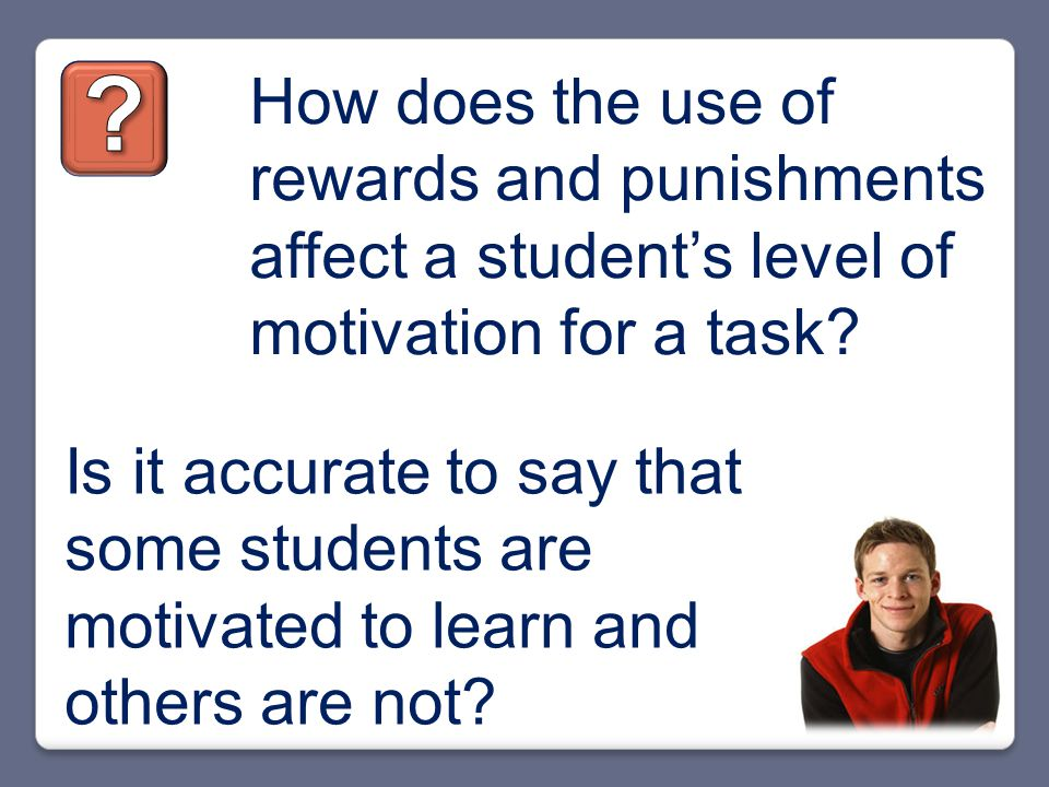 How does the use of rewards and punishments affect a student's level of motivation for a task.