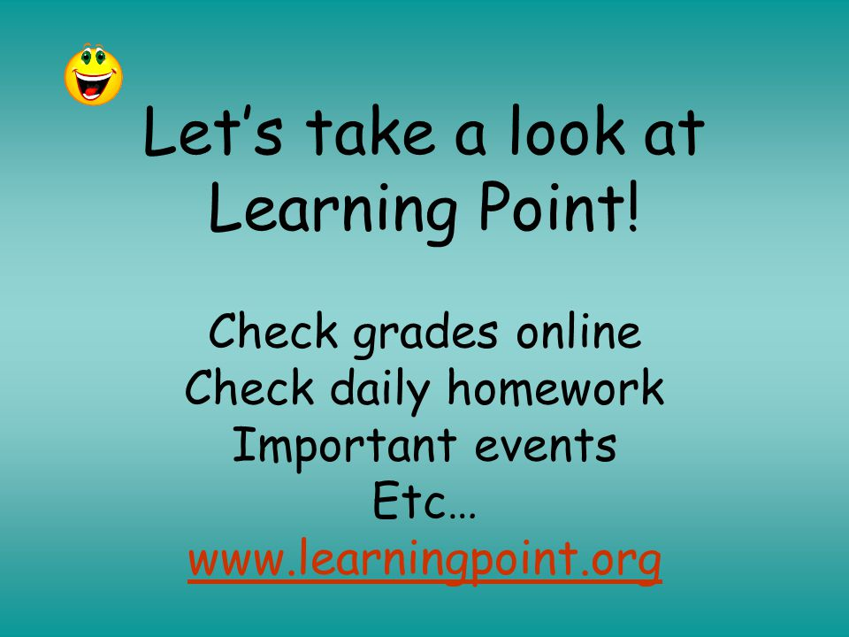 Let's take a look at Learning Point! Check grades online Check daily homework Important events Etc… www.learningpoint.org www.learningpoint.org