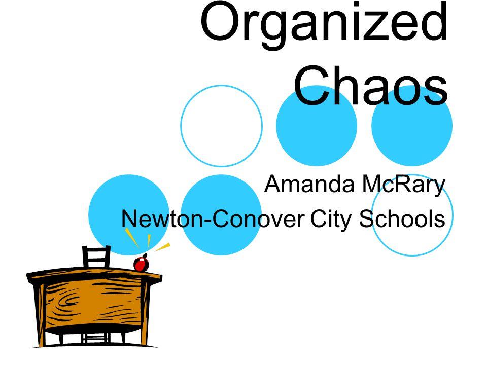 Organized Chaos Amanda McRary Newton-Conover City Schools