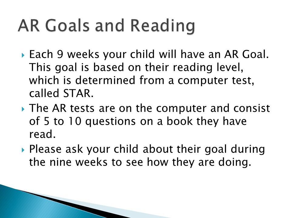  Each 9 weeks your child will have an AR Goal.