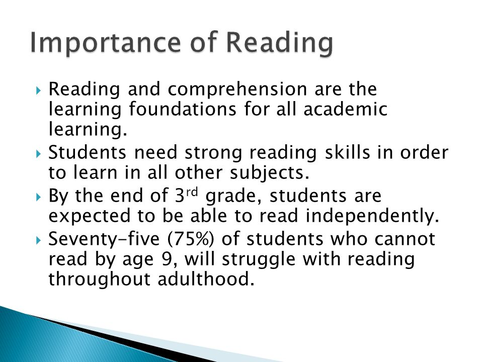  Reading and comprehension are the learning foundations for all academic learning.