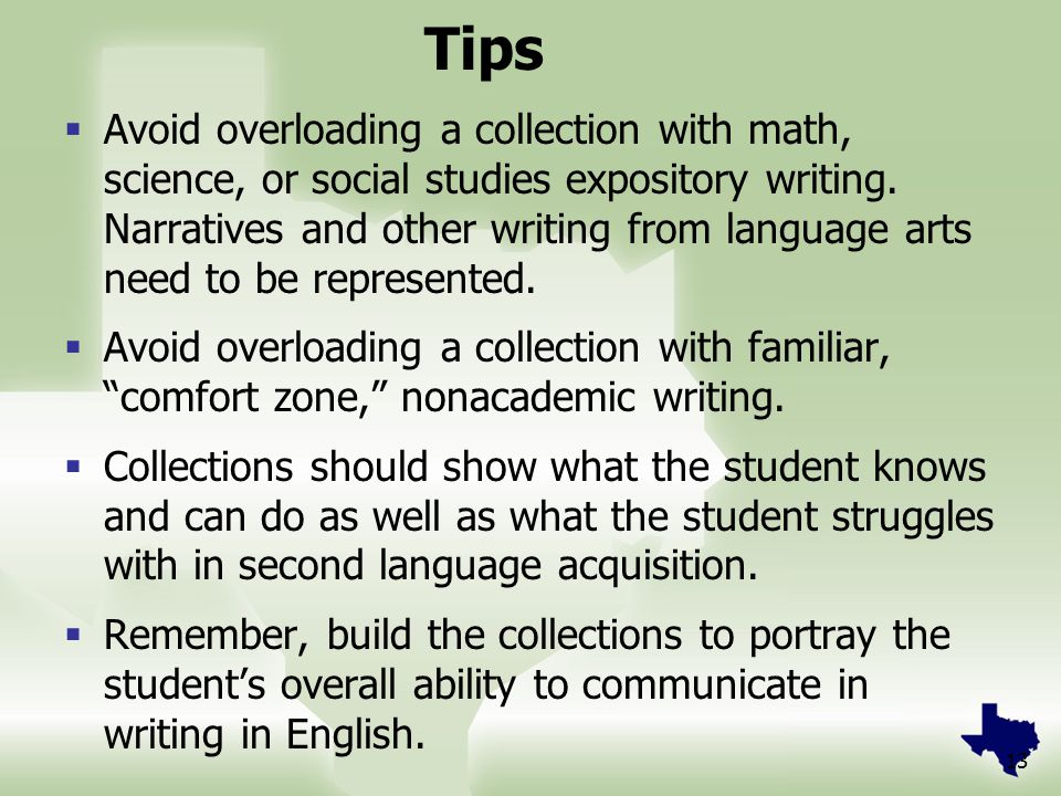 13 Tips  Avoid overloading a collection with math, science, or social studies expository writing. Narratives and other writing from language arts nee