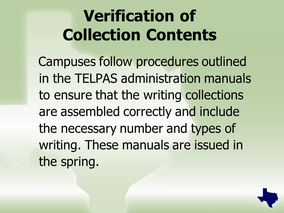 Campuses follow procedures outlined in the TELPAS administration manuals to ensure that the writing collections are assembled correctly and include the necessary number and types of writing.