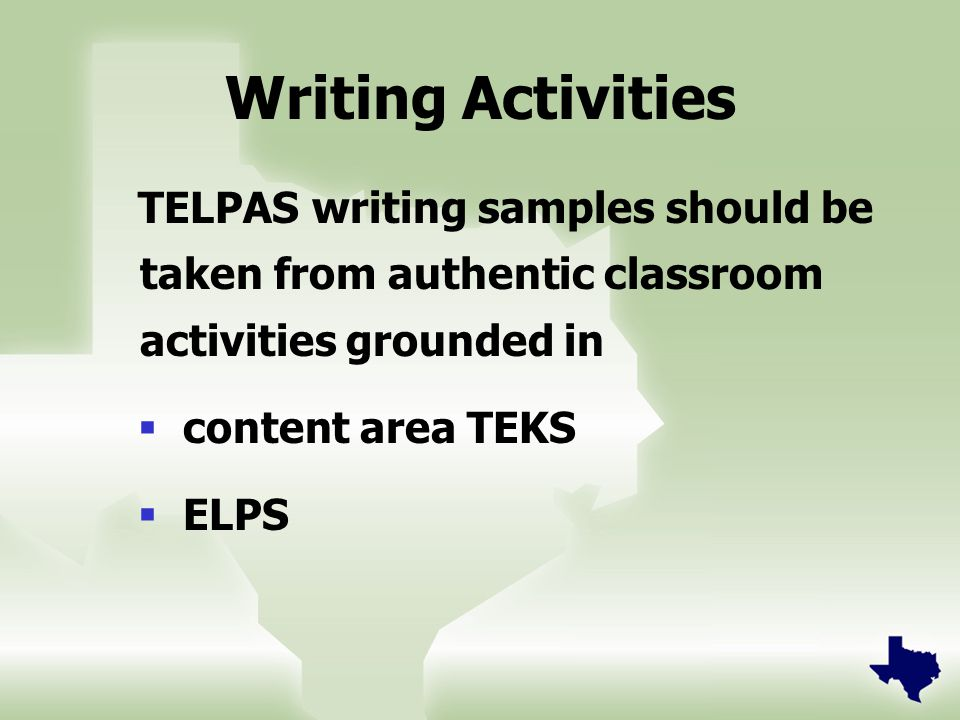 Writing Activities TELPAS writing samples should be taken from authentic classroom activities grounded in  content area TEKS  ELPS