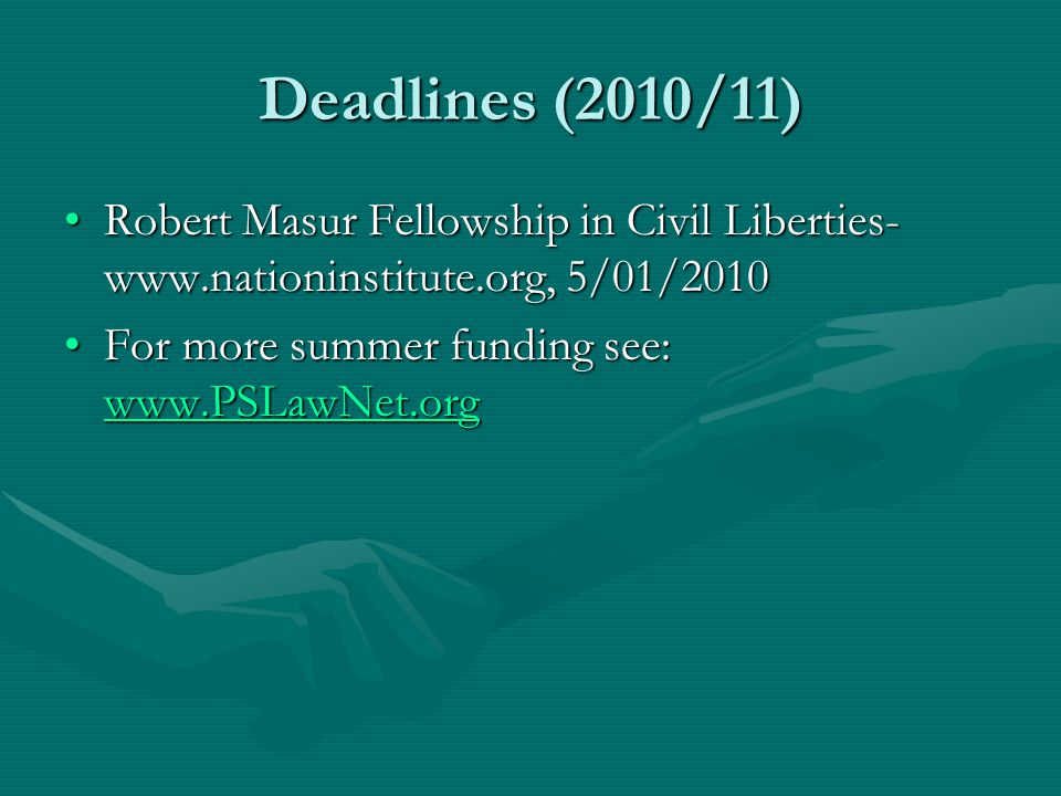 Deadlines (2010/11) Robert Masur Fellowship in Civil Liberties- www.nationinstitute.org, 5/01/2010Robert Masur Fellowship in Civil Liberties- www.nationinstitute.org, 5/01/2010 For more summer funding see: www.PSLawNet.orgFor more summer funding see: www.PSLawNet.org www.PSLawNet.org