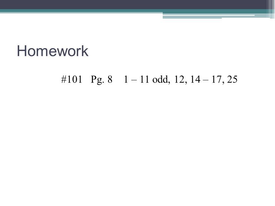 Homework #101 Pg. 8 1 – 11 odd, 12, 14 – 17, 25