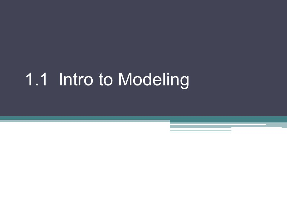 1.1 Intro to Modeling