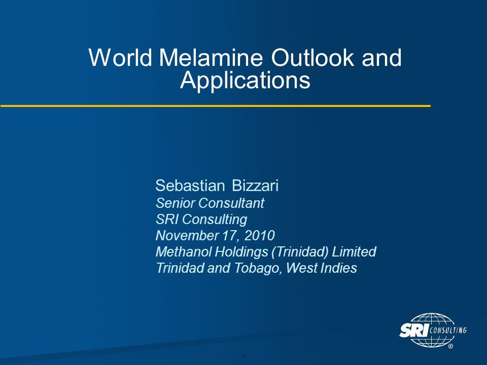 1 World Melamine Outlook and Applications Sebastian Bizzari Senior Consultant SRI Consulting November 17, 2010 Methanol Holdings (Trinidad) Limited Trinidad and Tobago, West Indies