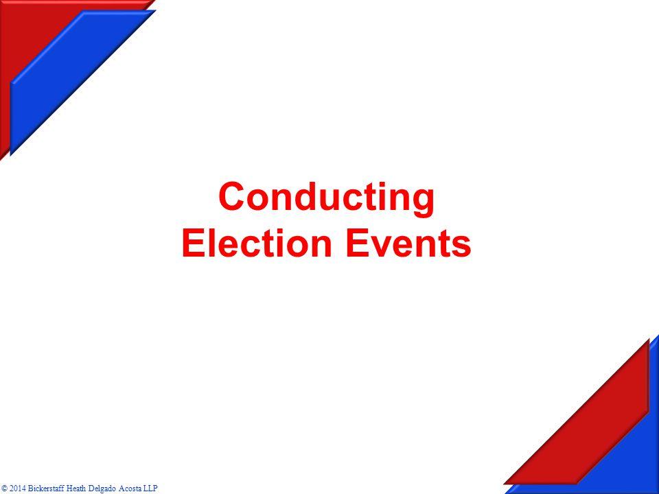 Conducting Election Conducting Election Events © 2014 Bickerstaff Heath Delgado Acosta LLP