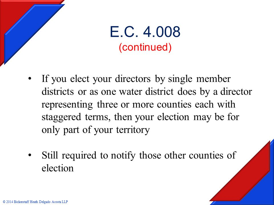 E.C. 4.008 (continued) If you elect your directors by single member districts or as one water district does by a director representing three or more c