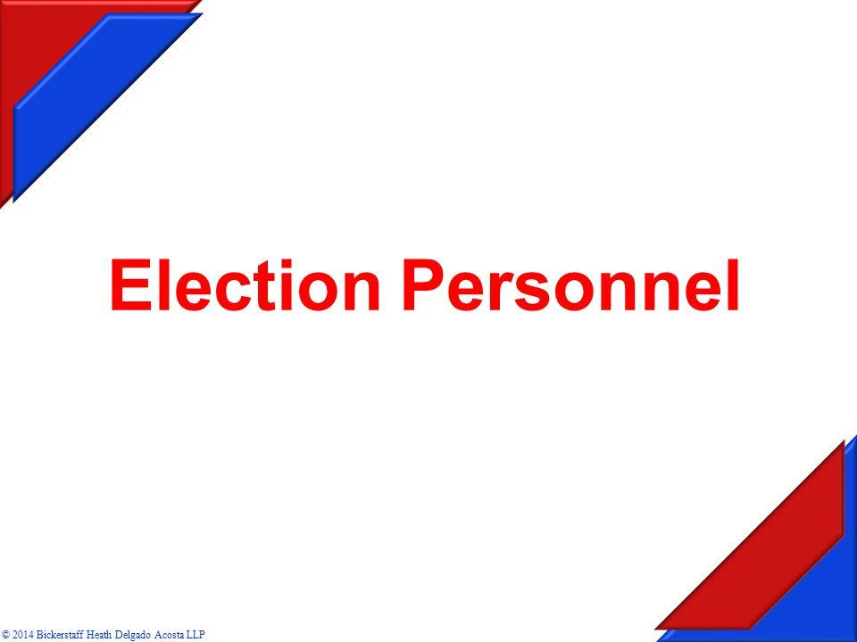 Conducting Election Election Personnel © 2014 Bickerstaff Heath Delgado Acosta LLP
