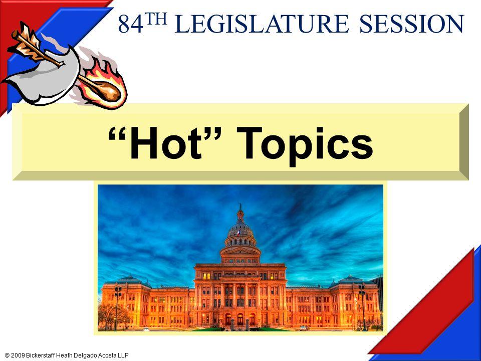 Hot Topics © 2009 Bickerstaff Heath Delgado Acosta LLP 84 TH LEGISLATURE SESSION