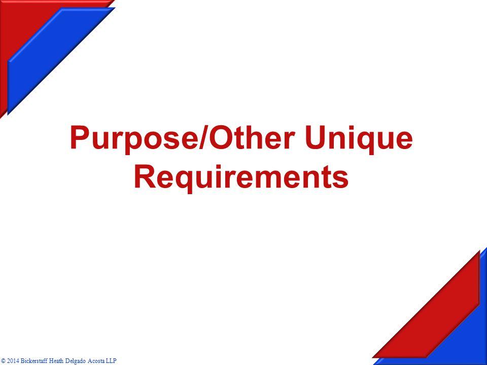 Purpose/Other Unique Requirements © 2014 Bickerstaff Heath Delgado Acosta LLP