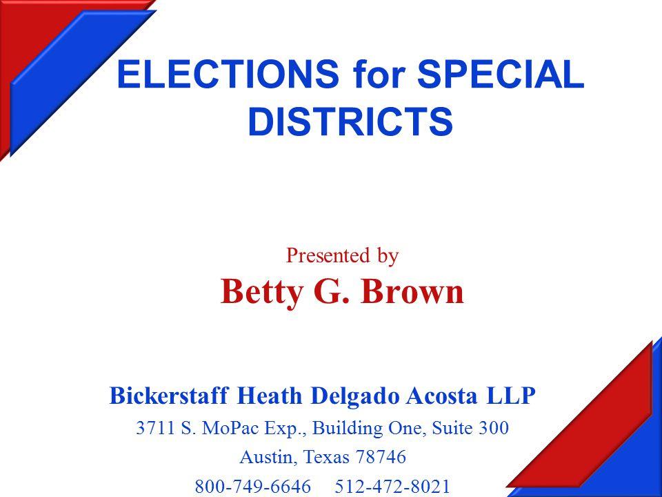 ELECTIONS for SPECIAL DISTRICTS Bickerstaff Heath Delgado Acosta LLP 3711 S.