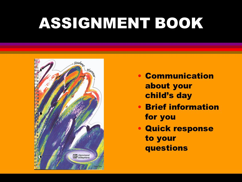 ASSIGNMENT BOOK Communication about your child's day Brief information for you Quick response to your questions