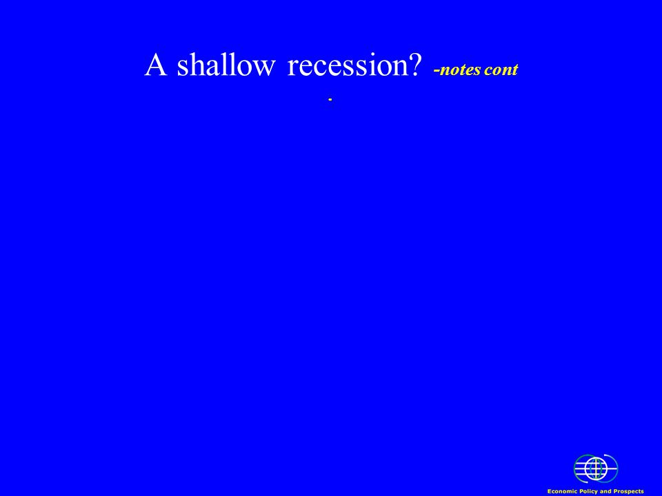 A shallow recession? -notes cont.