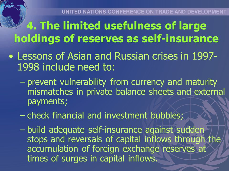 4. The limited usefulness of large holdings of reserves as self-insurance Lessons of Asian and Russian crises in 1997- 1998 include need to: –prevent