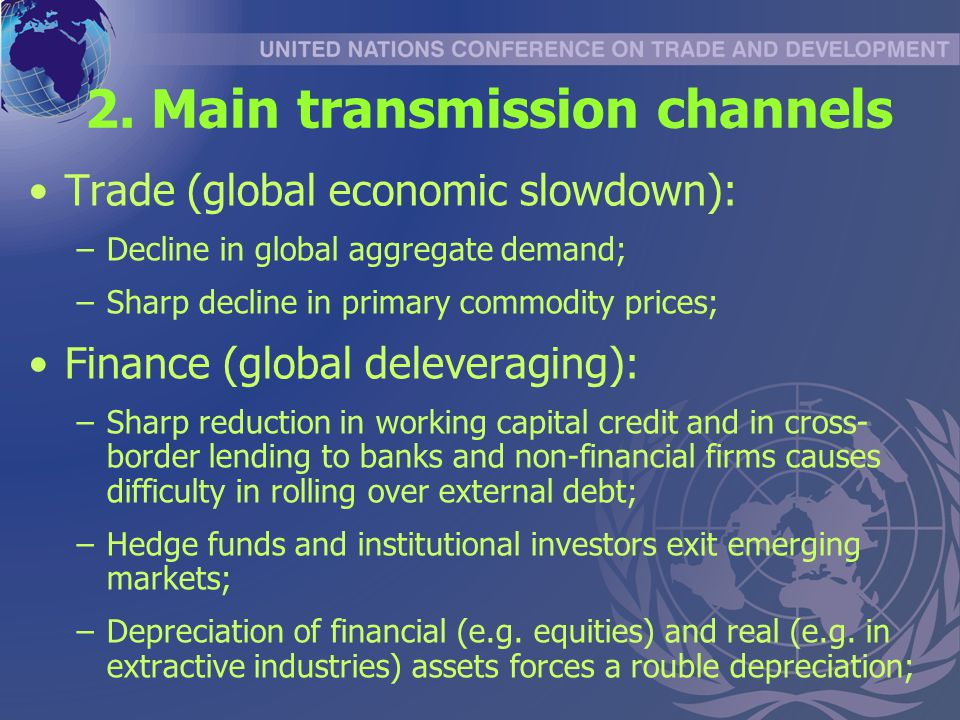 2. Main transmission channels Trade (global economic slowdown): –Decline in global aggregate demand; –Sharp decline in primary commodity prices; Finan