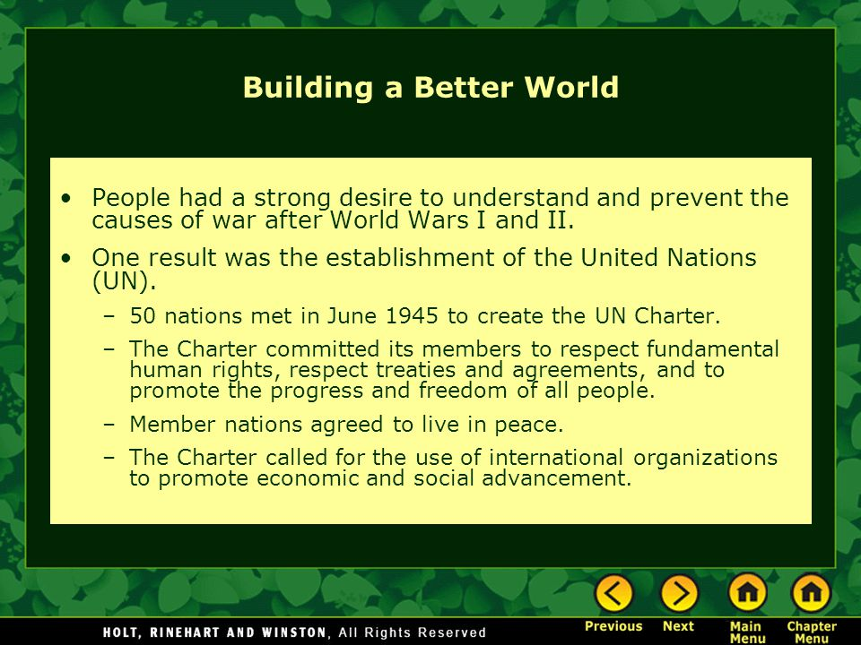 Building a Better World People had a strong desire to understand and prevent the causes of war after World Wars I and II. One result was the establish