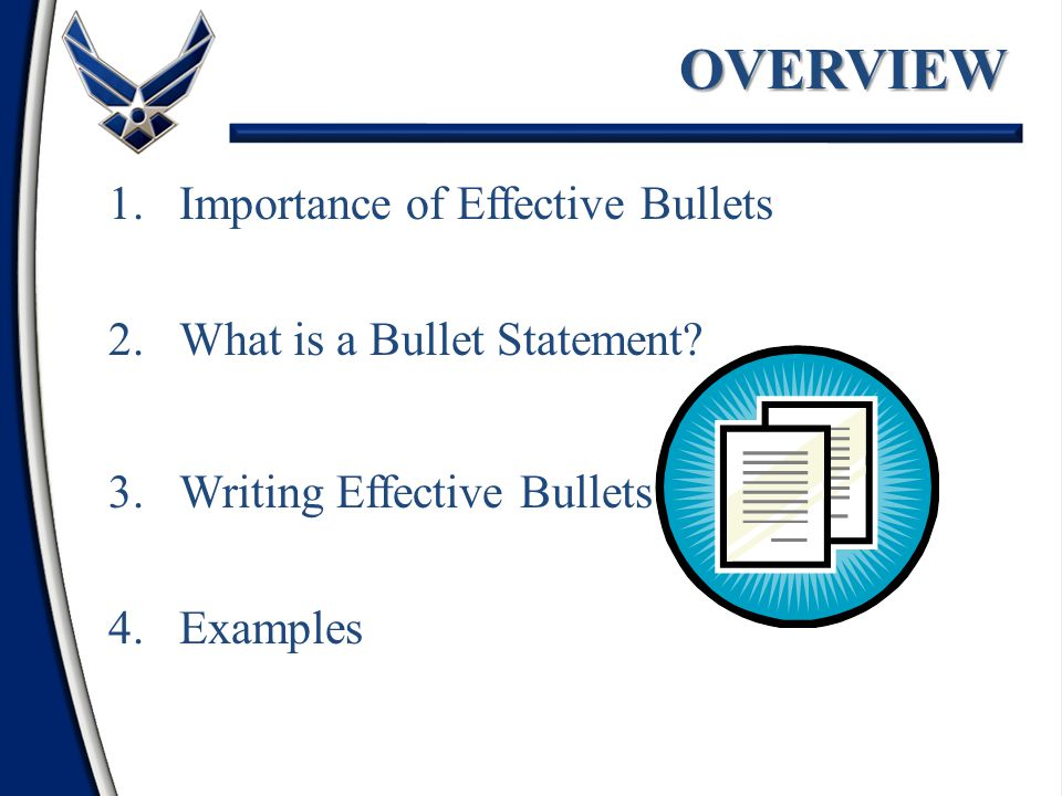 OVERVIEW 1.Importance of Effective Bullets 2.What is a Bullet Statement.