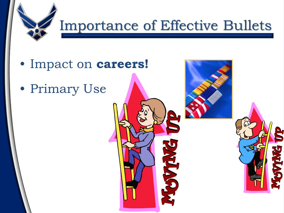 Importance of Effective Bullets Importance of Effective Bullets Impact on careers! Primary Use