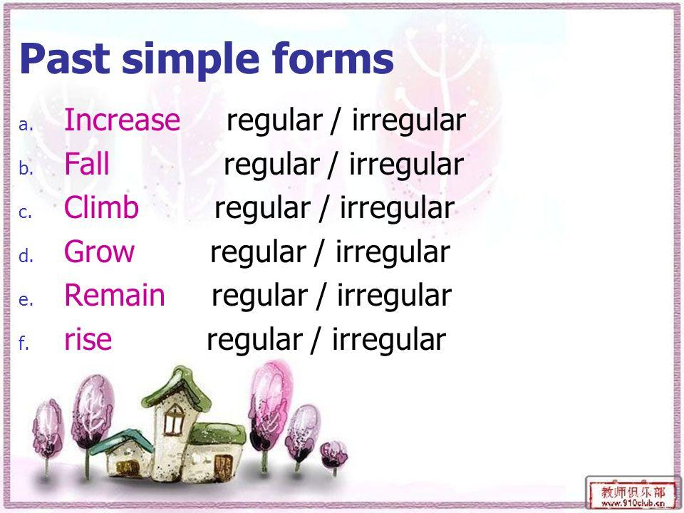 Past simple forms a.Increase regular / irregular b.