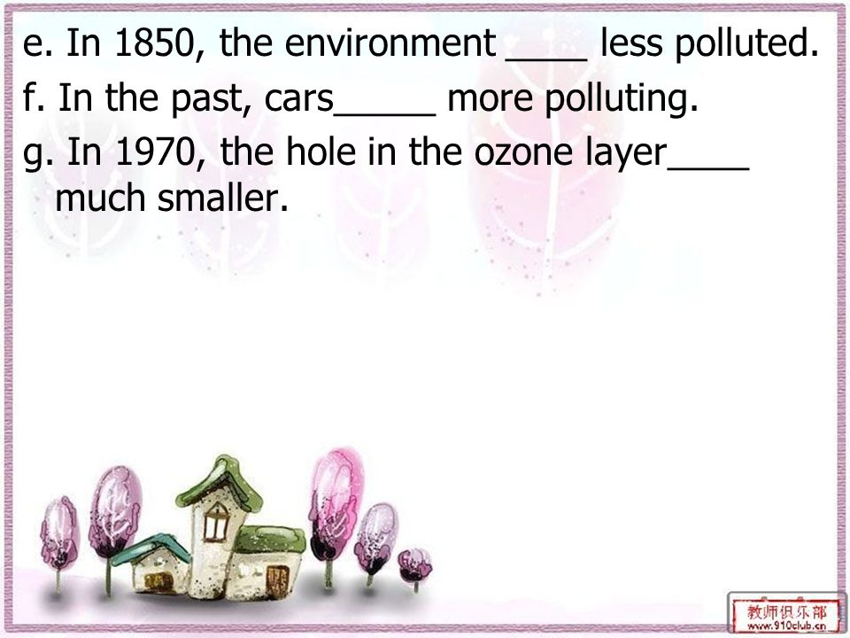 e. In 1850, the environment ____ less polluted. f.
