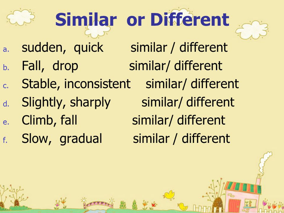 Similar or Different a. sudden, quick similar / different b.