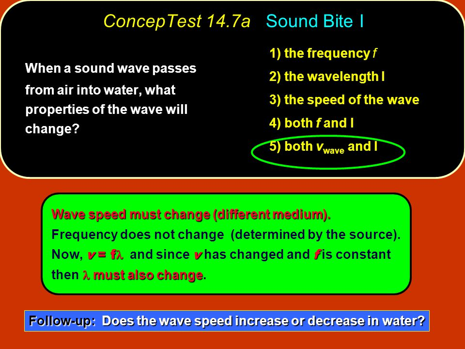 ConcepTest 14.7a Sound Bite I 1) the frequency f 2) the wavelength l 3) the speed of the wave 4) both f and l 5) both v wave and l When a sound wave p