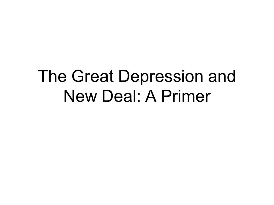 The Great Depression and New Deal: A Primer