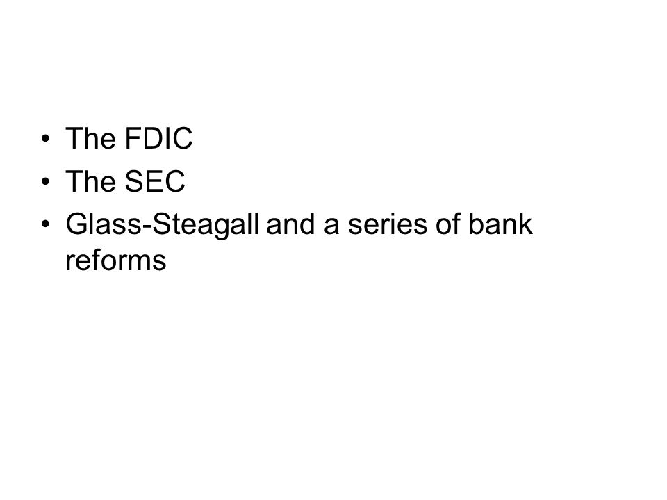 The FDIC The SEC Glass-Steagall and a series of bank reforms