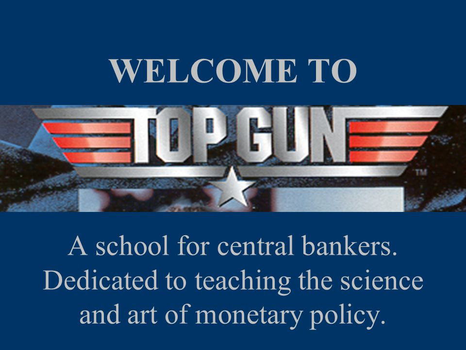 WELCOME TO A school for central bankers.