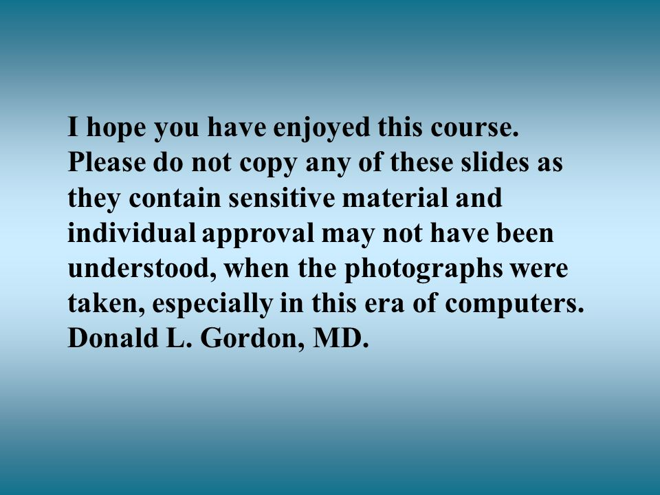 I hope you have enjoyed this course. Please do not copy any of these slides as they contain sensitive material and individual approval may not have be