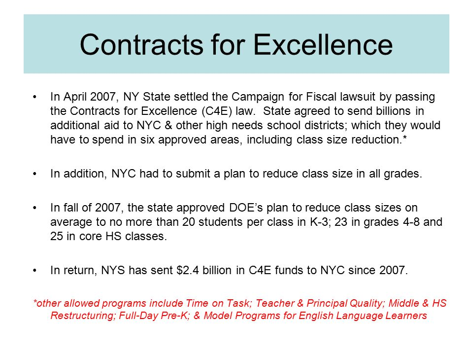 Contracts for Excellence In April 2007, NY State settled the Campaign for Fiscal lawsuit by passing the Contracts for Excellence (C4E) law. State agre