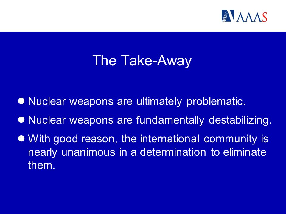 The Take-Away Nuclear weapons are ultimately problematic.
