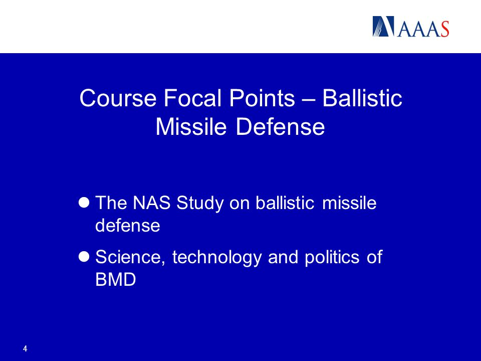 Course Focal Points – Ballistic Missile Defense The NAS Study on ballistic missile defense Science, technology and politics of BMD 4